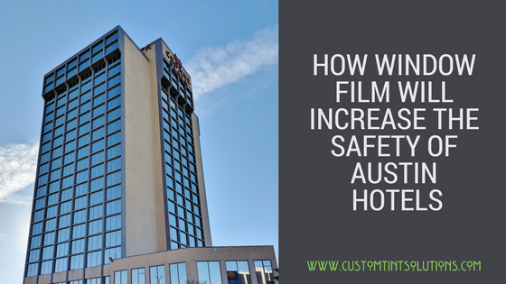 How Window Film Will Increase The Safety of hotels Austin