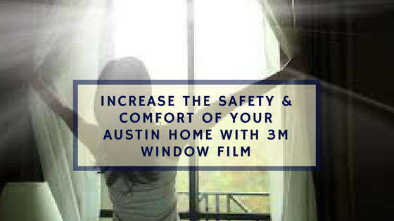 Increase the Safety & Comfort of Your Austin Home with 3M Window Film