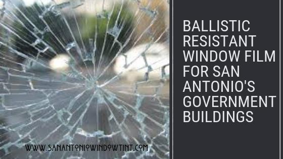 Ballistic Resistant Window Film for San Antonio's Government Buildings
