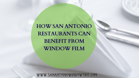 How San Antonio Restaurants Can Benefit from Window Film