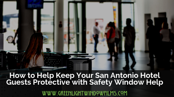 Window Film For a Safer San Antonio Area Hotels