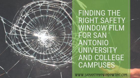 FINDING THE RIGHT SAFETY WINDOW FILM FOR SAN ANTONIO UNIVERSITY AND COLLEGE CAMPUSES