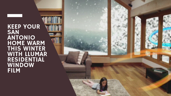 Keep Your San Antonio Home Warm This Winter with LLumar Residential Window Film