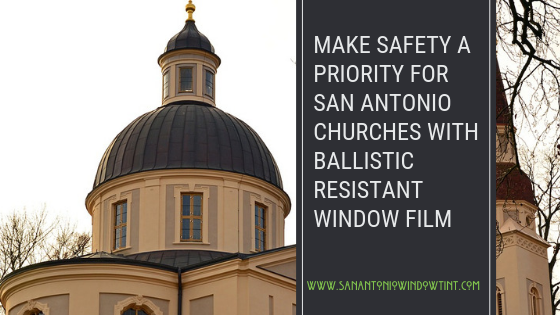 Make Safety A Priority bullet proof windows-- san antonio