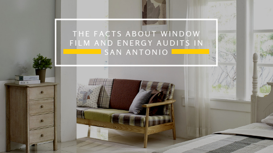 The Facts About Window Film and Energy Audits in San Antonio