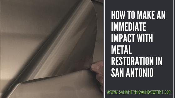 HOW TO MAKE AN IMMEDIATE IMPACT WITH METAL RESTORATION IN San Antonio