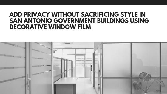 privacy decorative window film government building san antonio