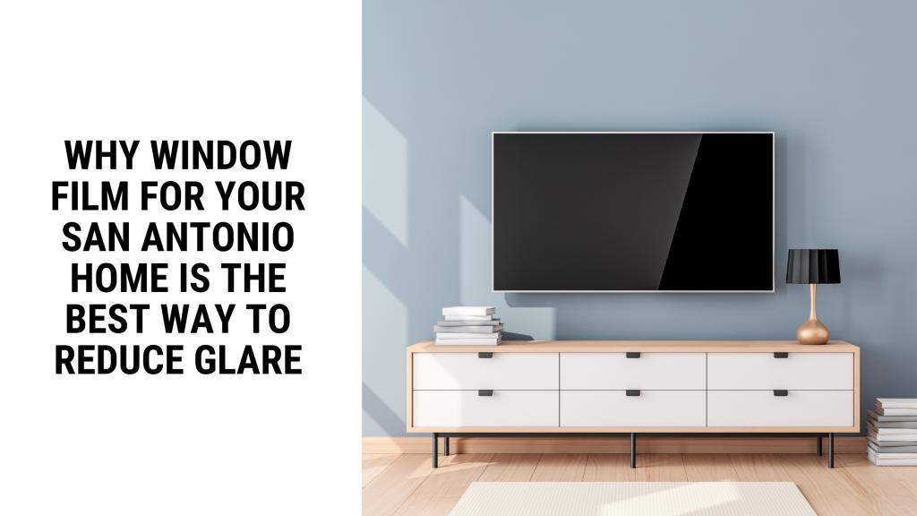 reduce glare window film san antonio home